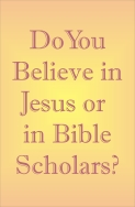 Do You Believe in Jesus or in Bible Scholars?